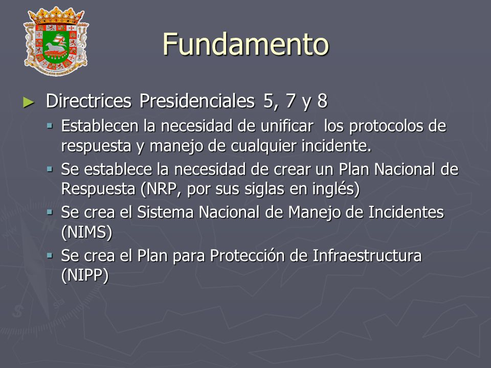 Fundamento Directrices Presidenciales 5, 7 y 8 Directrices Presidenciales 5, 7 y 8 Establecen la necesidad de unificar los protocolos de respuesta y m