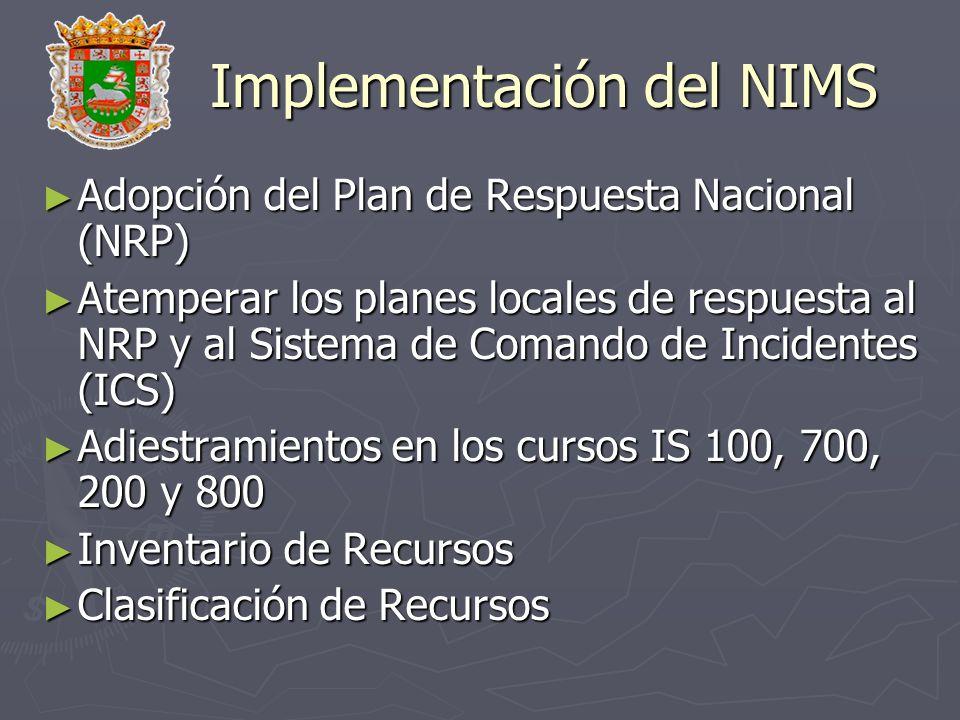 Implementación del NIMS Adopción del Plan de Respuesta Nacional (NRP) Adopción del Plan de Respuesta Nacional (NRP) Atemperar los planes locales de re