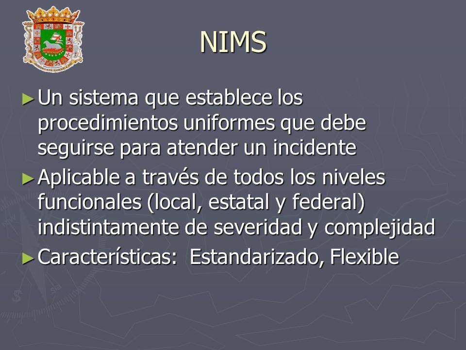 NIMS Un sistema que establece los procedimientos uniformes que debe seguirse para atender un incidente Un sistema que establece los procedimientos uni