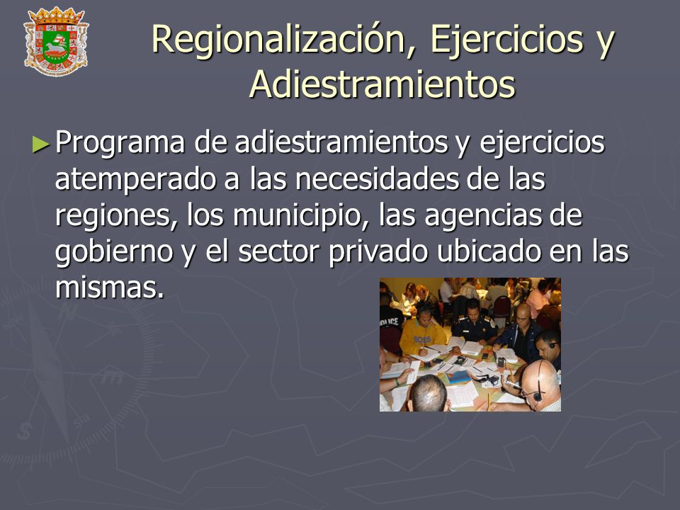 Regionalización, Ejercicios y Adiestramientos Programa de adiestramientos y ejercicios atemperado a las necesidades de las regiones, los municipio, la