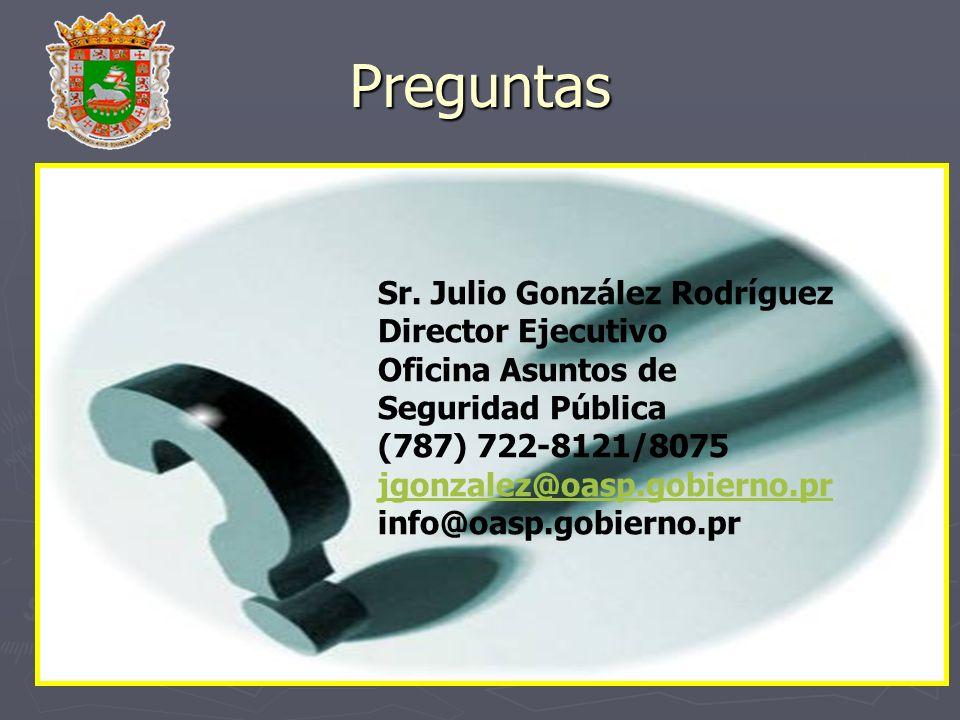 Preguntas Sr. Julio González Rodríguez Director Ejecutivo Oficina Asuntos de Seguridad Pública (787) 722-8121/8075 jgonzalez@oasp.gobierno.pr info@oas