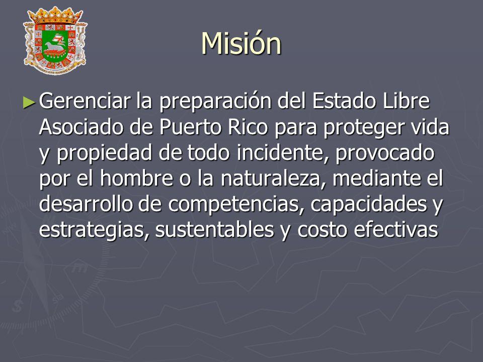 Misión Gerenciar la preparación del Estado Libre Asociado de Puerto Rico para proteger vida y propiedad de todo incidente, provocado por el hombre o l