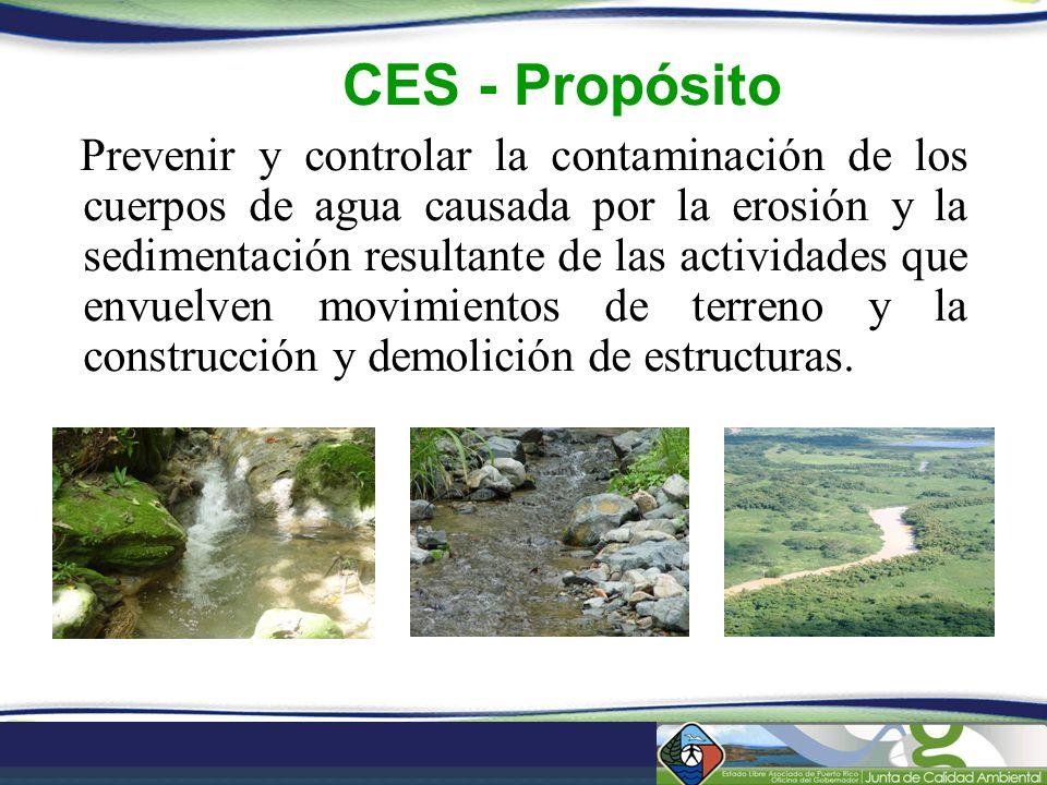 CES - Propósito Prevenir y controlar la contaminación de los cuerpos de agua causada por la erosión y la sedimentación resultante de las actividades q