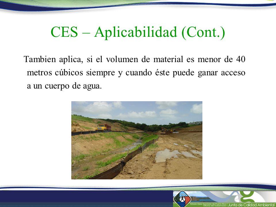 CES – Aplicabilidad (Cont.) Tambien aplica, si el volumen de material es menor de 40 metros cúbicos siempre y cuando éste puede ganar acceso a un cuer