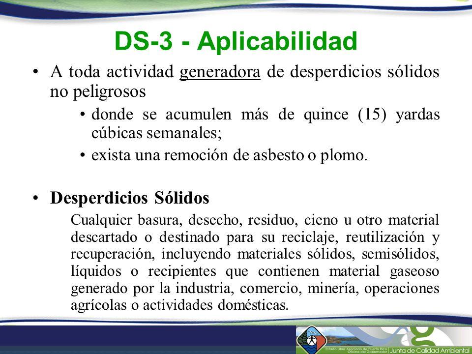 DS-3 - Aplicabilidad A toda actividad generadora de desperdicios sólidos no peligrosos donde se acumulen más de quince (15) yardas cúbicas semanales;