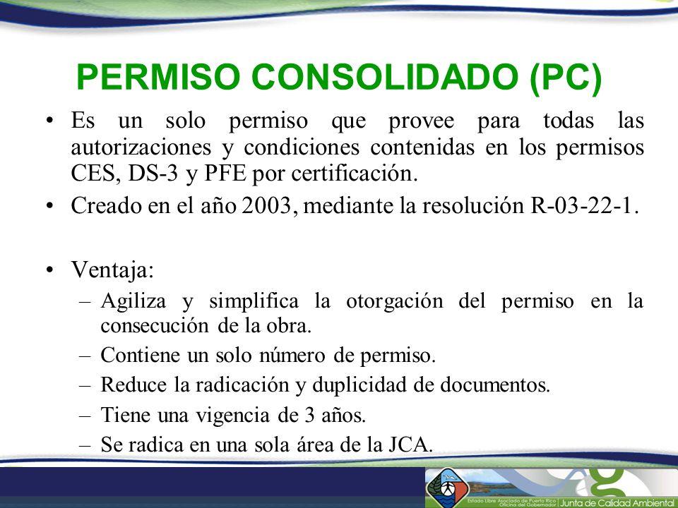 PERMISO CONSOLIDADO (PC) Es un solo permiso que provee para todas las autorizaciones y condiciones contenidas en los permisos CES, DS-3 y PFE por cert