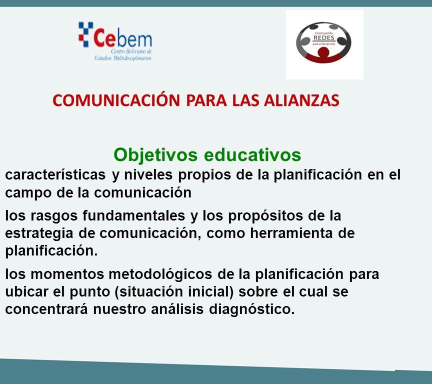 COMUNICACIÓN PARA LAS ALIANZAS Objetivos educativos características y niveles propios de la planificación en el campo de la comunicación los rasgos fu
