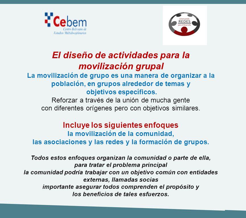 El diseño de actividades para la movilización grupal La movilización de grupo es una manera de organizar a la población, en grupos alrededor de temas