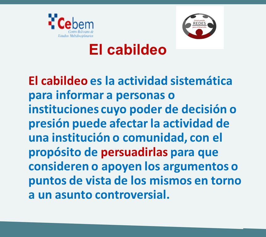 El cabildeo es la actividad sistemática para informar a personas o instituciones cuyo poder de decisión o presión puede afectar la actividad de una in