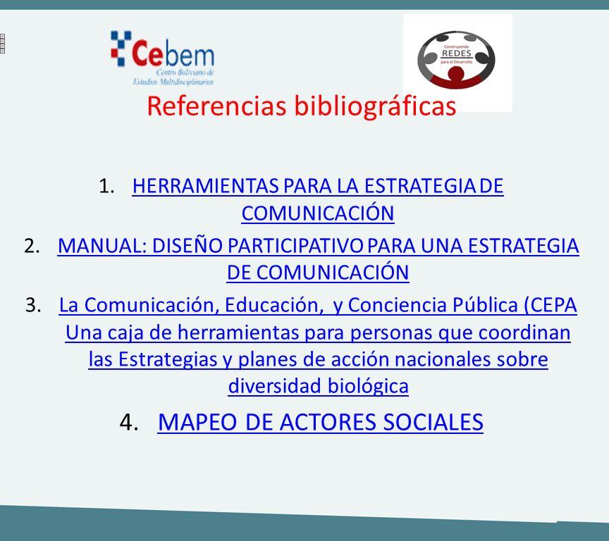 Referencias bibliográficas 1.HERRAMIENTAS PARA LA ESTRATEGIA DE COMUNICACIÓNHERRAMIENTAS PARA LA ESTRATEGIA DE COMUNICACIÓN 2.MANUAL: DISEÑO PARTICIPA