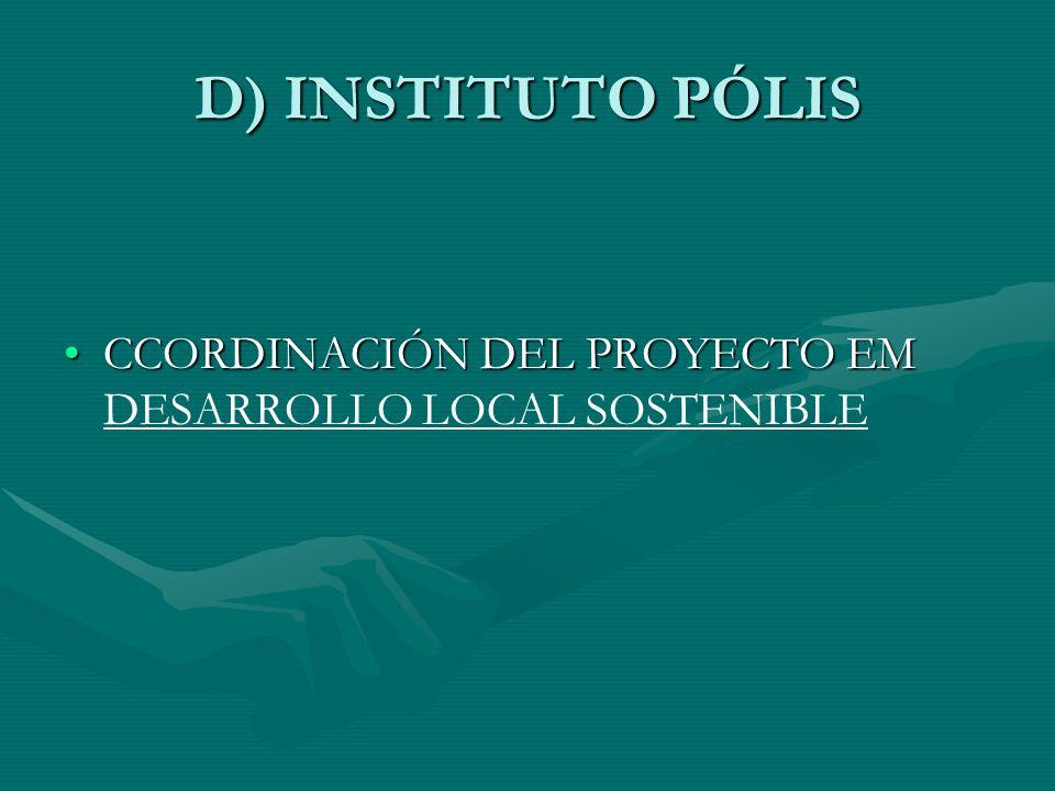 D) INSTITUTO PÓLIS CCORDINACIÓN DEL PROYECTO EMCCORDINACIÓN DEL PROYECTO EM DESARROLLO LOCAL SOSTENIBLE