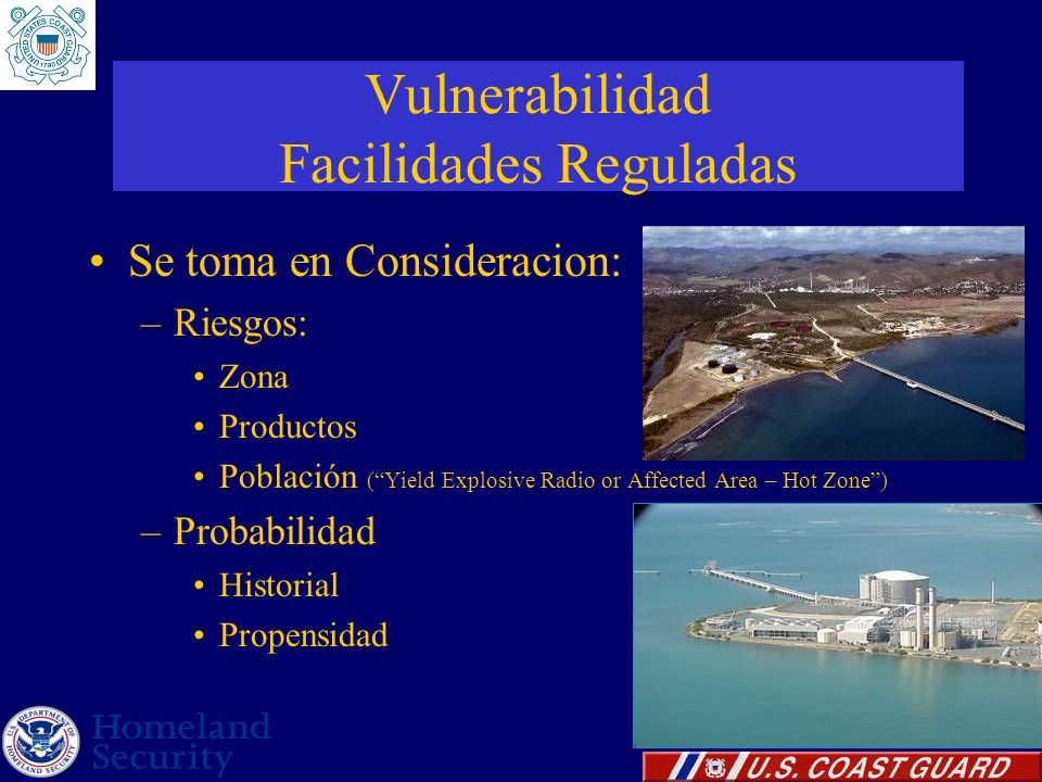 Vulnerabilidad Facilidades Reguladas Se toma en Consideracion: –Riesgos: Zona Productos Población (Yield Explosive Radio or Affected Area – Hot Zone)