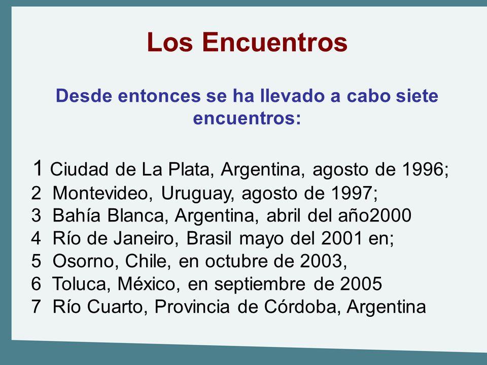 Los Encuentros Desde entonces se ha llevado a cabo siete encuentros: 1 Ciudad de La Plata, Argentina, agosto de 1996; 2 Montevideo, Uruguay, agosto de