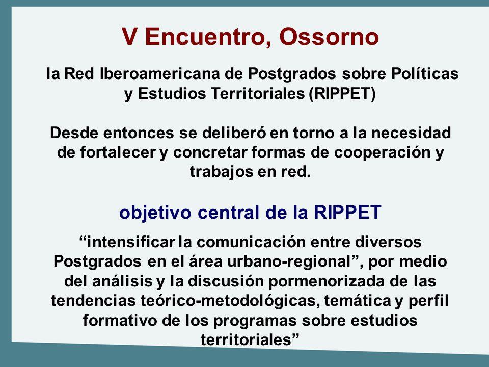 V Encuentro, Ossorno la Red Iberoamericana de Postgrados sobre Políticas y Estudios Territoriales (RIPPET) Desde entonces se deliberó en torno a la ne