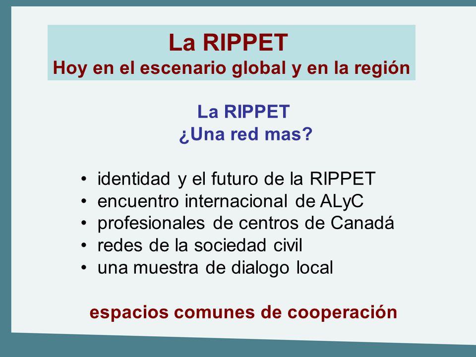 La RIPPET Hoy en el escenario global y en la región La RIPPET ¿Una red mas? identidad y el futuro de la RIPPET encuentro internacional de ALyC profesi