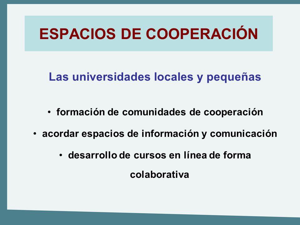 ESPACIOS DE COOPERACIÓN Las universidades locales y pequeñas formación de comunidades de cooperación acordar espacios de información y comunicación de
