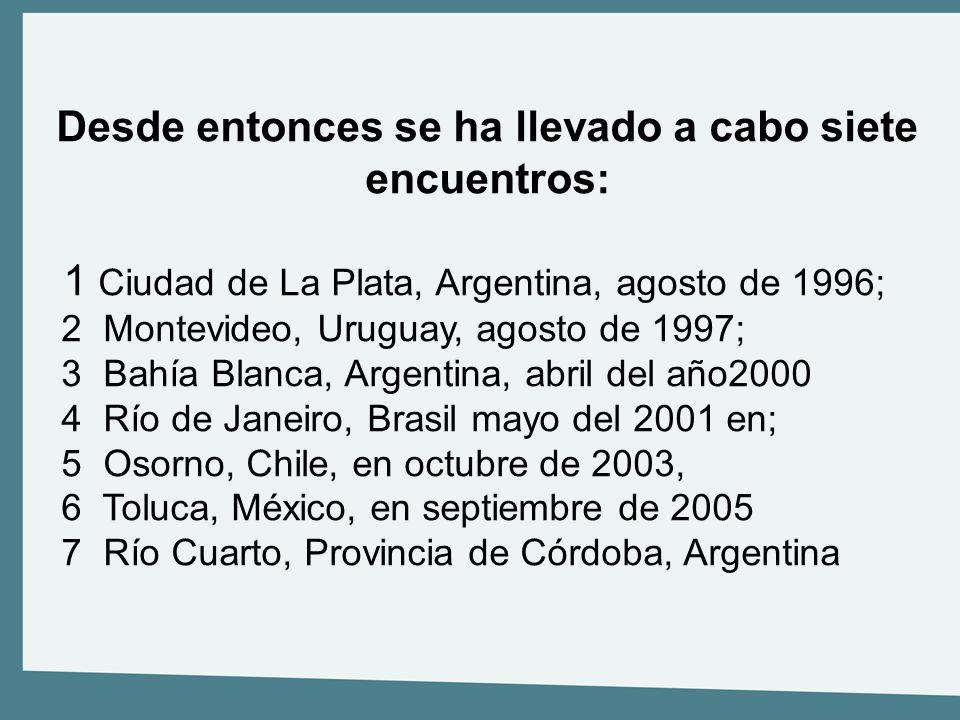 Desde entonces se ha llevado a cabo siete encuentros: 1 Ciudad de La Plata, Argentina, agosto de 1996; 2 Montevideo, Uruguay, agosto de 1997; 3 Bahía