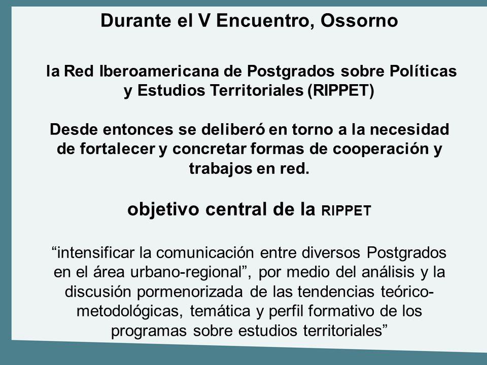Durante el V Encuentro, Ossorno la Red Iberoamericana de Postgrados sobre Políticas y Estudios Territoriales (RIPPET) Desde entonces se deliberó en to