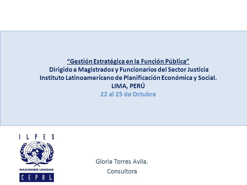 Gloria Torres Avila. Consultora Gestión Estratégica en la Función Pública Dirigido a Magistrados y Funcionarios del Sector Justicia Instituto Latinoam
