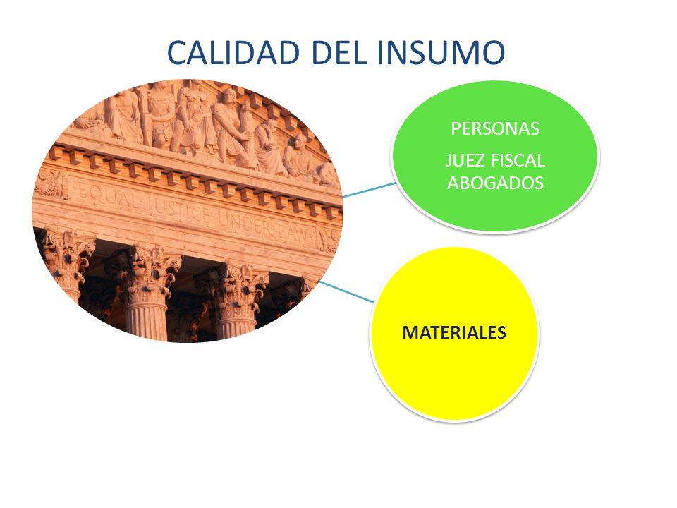 CALIDAD DEL INSUMO PERSONAS JUEZ FISCAL ABOGADOS MATERIALES