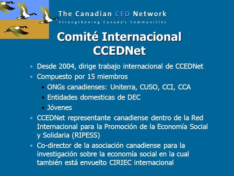 Comité Internacional CCEDNet Desde 2004, dirige trabajo internacional de CCEDNet Compuesto por 15 miembros ONGs canadienses: Uniterra, CUSO, CCI, CCA Entidades domesticas de DEC Jóvenes CCEDNet representante canadiense dentro de la Red Internacional para la Promoción de la Economía Social y Solidaria (RIPESS) Co-director de la asociación canadiense para la investigación sobre la economía social en la cual también está envuelto CIRIEC internacional