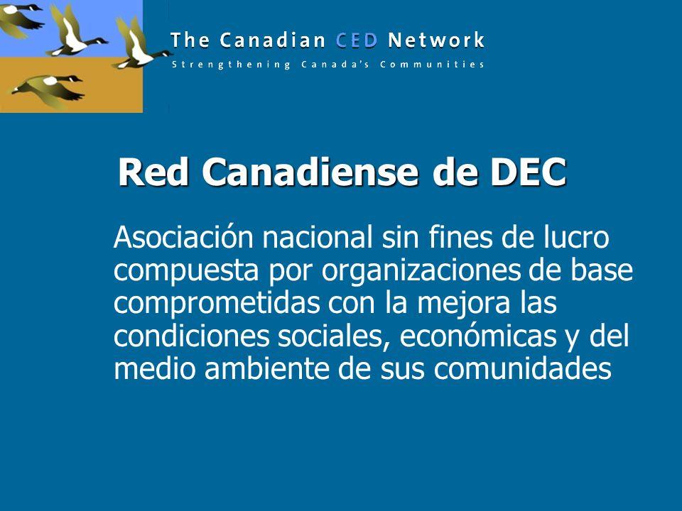 Red Canadiense de DEC Asociación nacional sin fines de lucro compuesta por organizaciones de base comprometidas con la mejora las condiciones sociales, económicas y del medio ambiente de sus comunidades