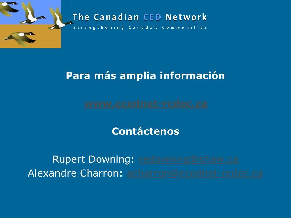 Para más amplia información www.ccednet-rcdec.ca Contáctenos Rupert Downing: redowning@shaw.caredowning@shaw.ca Alexandre Charron: acharron@ccednet-rcdec.caacharron@ccednet-rcdec.ca