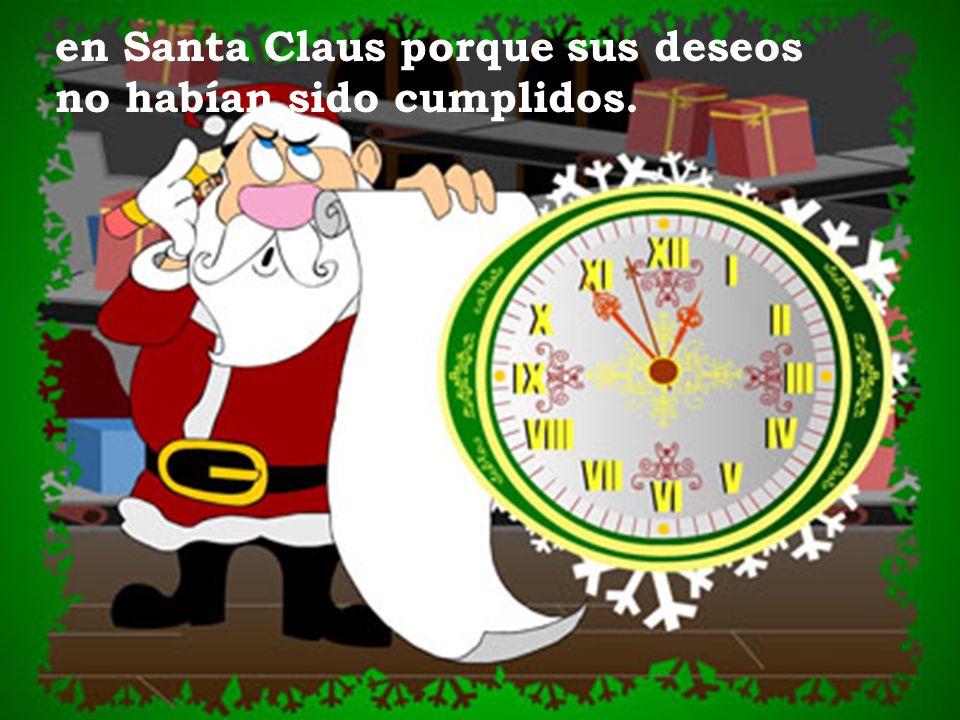 en Santa Claus porque sus deseos no habían sido cumplidos.