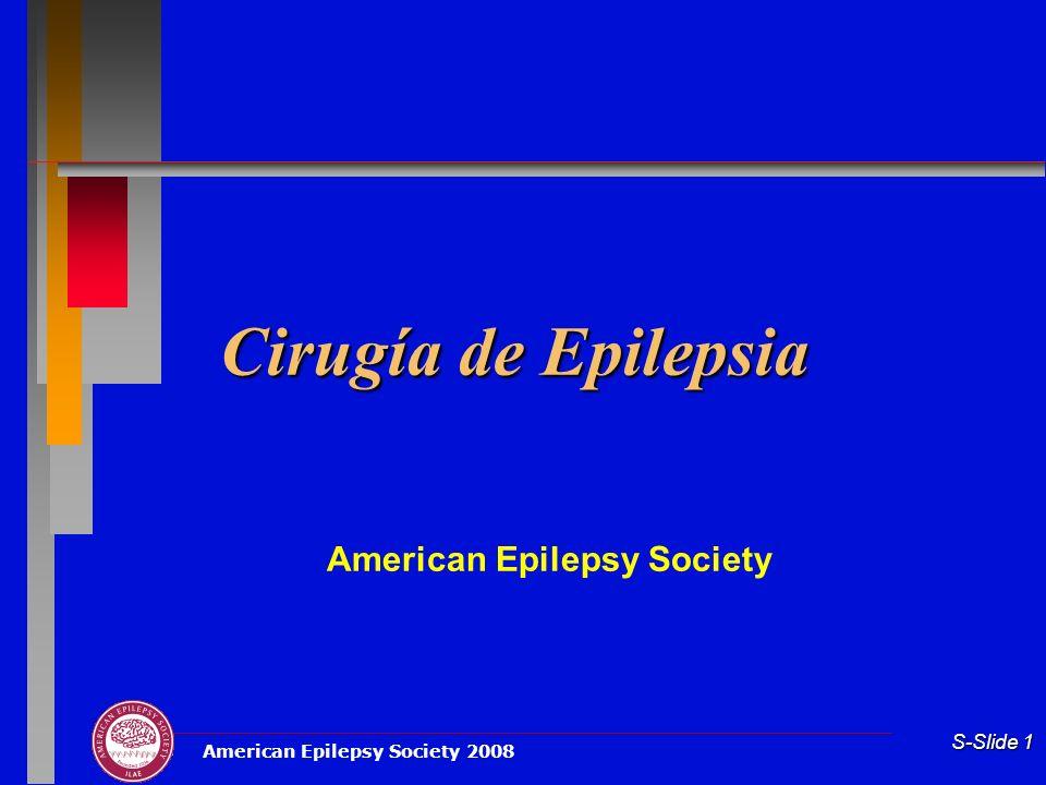 American Epilepsy Society 2008 S-Slide 1 Cirugía de Epilepsia American Epilepsy Society