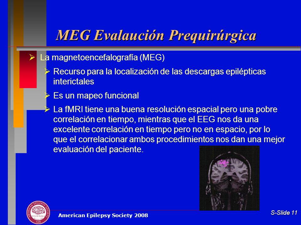 American Epilepsy Society 2008 S-Slide 11 MEG Evalaución Prequirúrgica La magnetoencefalografía (MEG) Recurso para la localización de las descargas ep