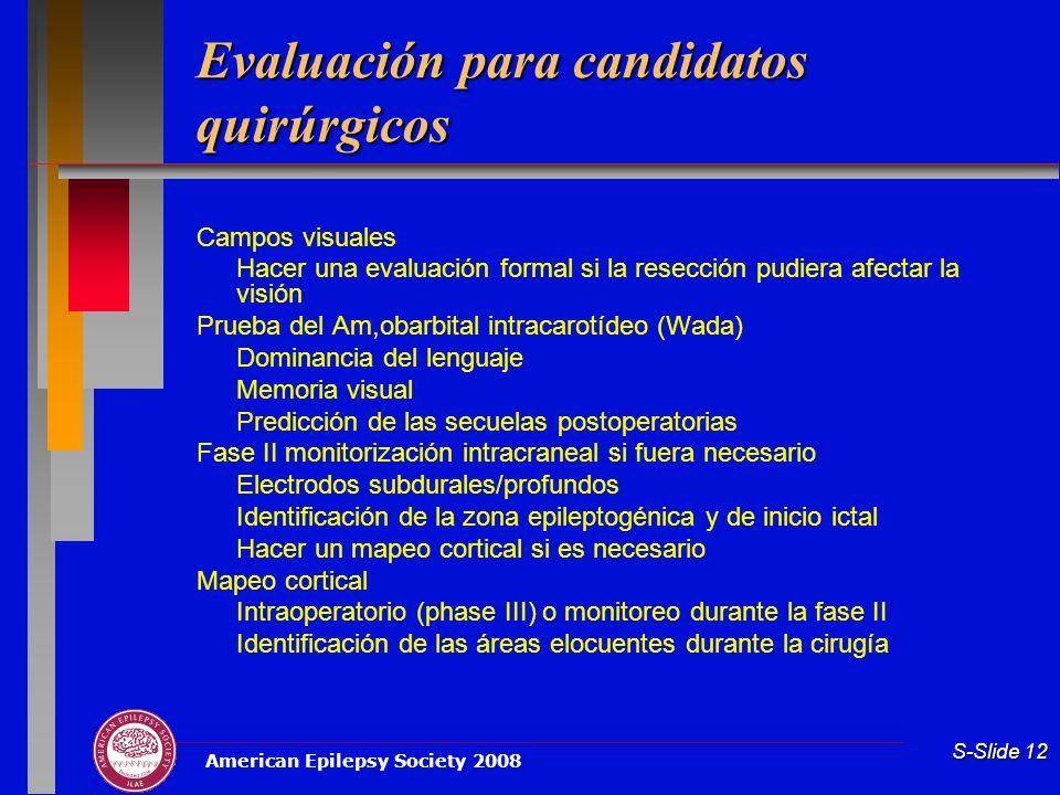 American Epilepsy Society 2008 S-Slide 12 Evaluación para candidatos quirúrgicos Campos visuales Hacer una evaluación formal si la resección pudiera a