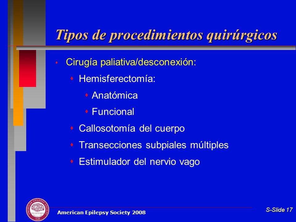 American Epilepsy Society 2008 S-Slide 17 Tipos de procedimientos quirúrgicos Cirugía paliativa/desconexión: Hemisferectomía: Anatómica Funcional Call