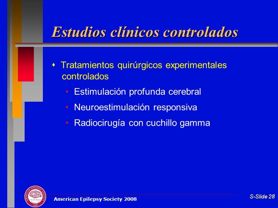 American Epilepsy Society 2008 S-Slide 28 Estudios clínicos controlados Tratamientos quirúrgicos experimentales controlados Estimulación profunda cere