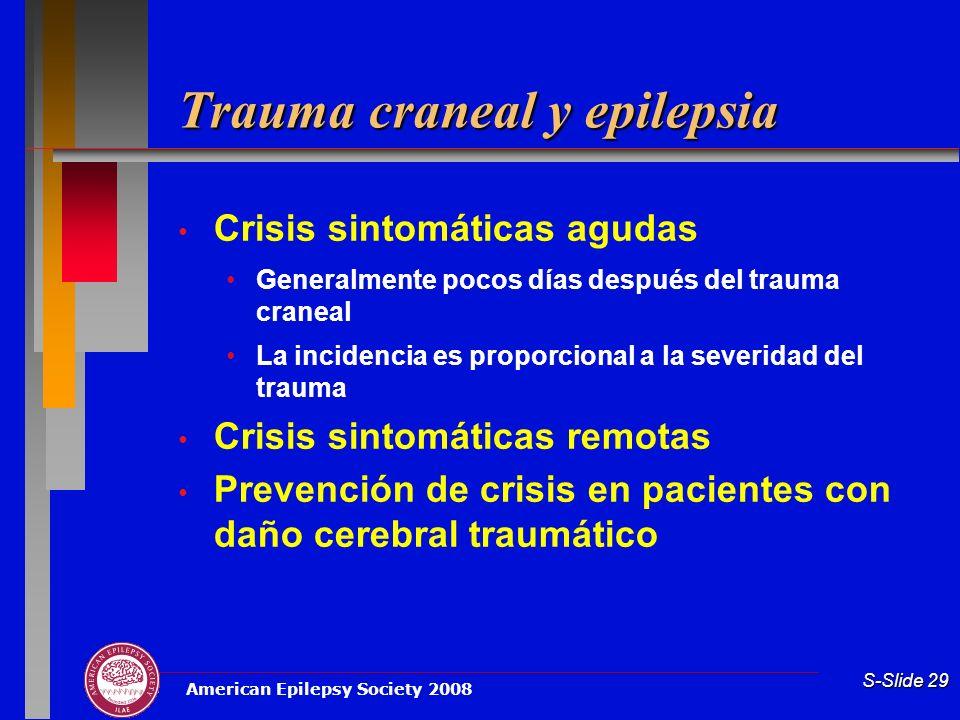 American Epilepsy Society 2008 S-Slide 29 Trauma craneal y epilepsia Crisis sintomáticas agudas Generalmente pocos días después del trauma craneal La