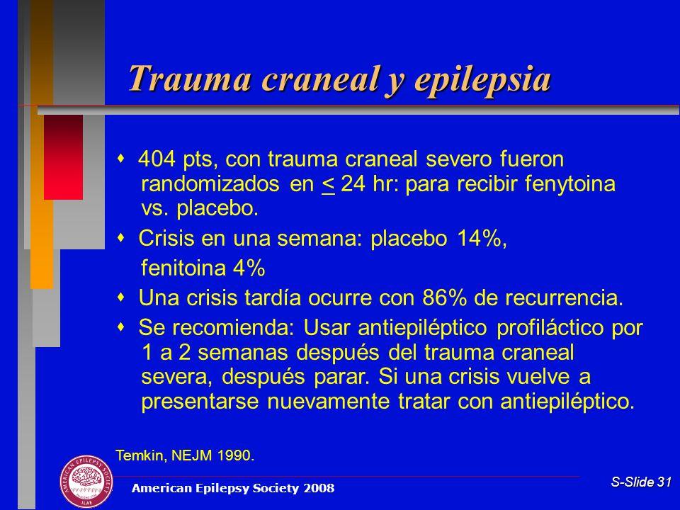 American Epilepsy Society 2008 S-Slide 31 Trauma craneal y epilepsia 404 pts, con trauma craneal severo fueron randomizados en < 24 hr: para recibir fenytoina vs.