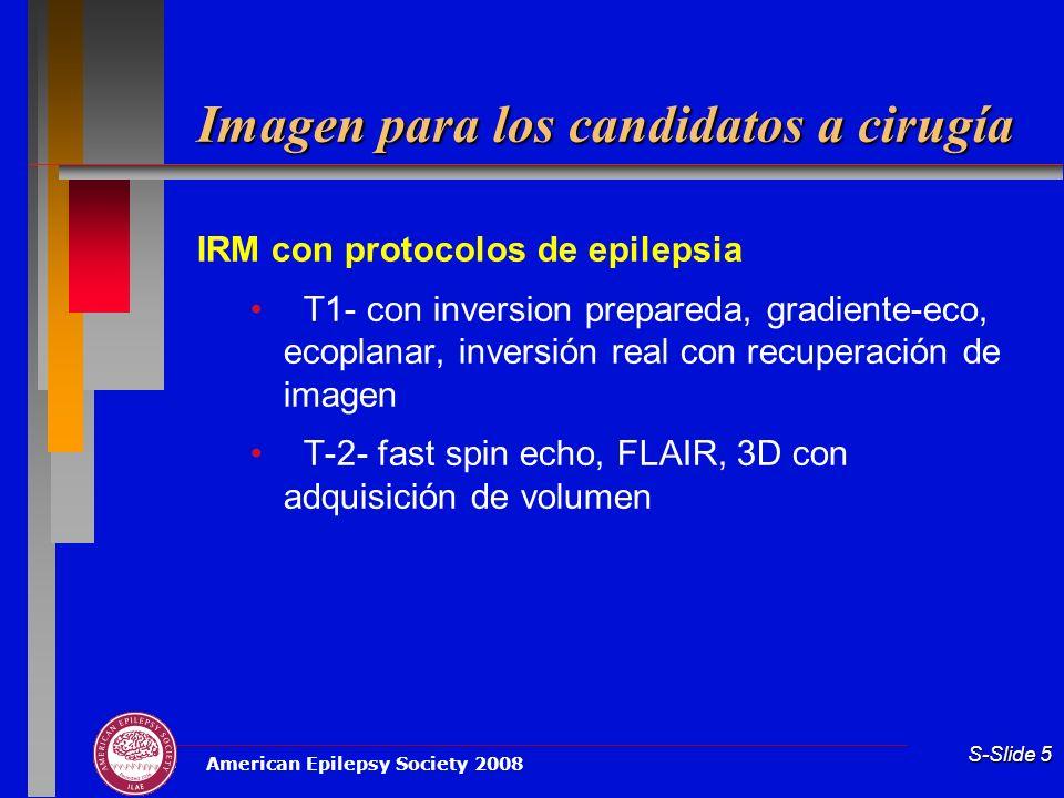 American Epilepsy Society 2008 S-Slide 5 Imagen para los candidatos a cirugía IRM con protocolos de epilepsia T1- con inversion prepareda, gradiente-e