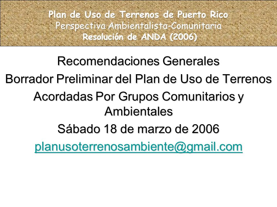 Recomendaciones Generales Borrador Preliminar del Plan de Uso de Terrenos Acordadas Por Grupos Comunitarios y Ambientales Sábado 18 de marzo de 2006 planusoterrenosambiente@gmail.com