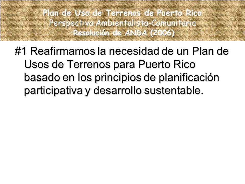 #1 Reafirmamos la necesidad de un Plan de Usos de Terrenos para Puerto Rico basado en los principios de planificación participativa y desarrollo sustentable.