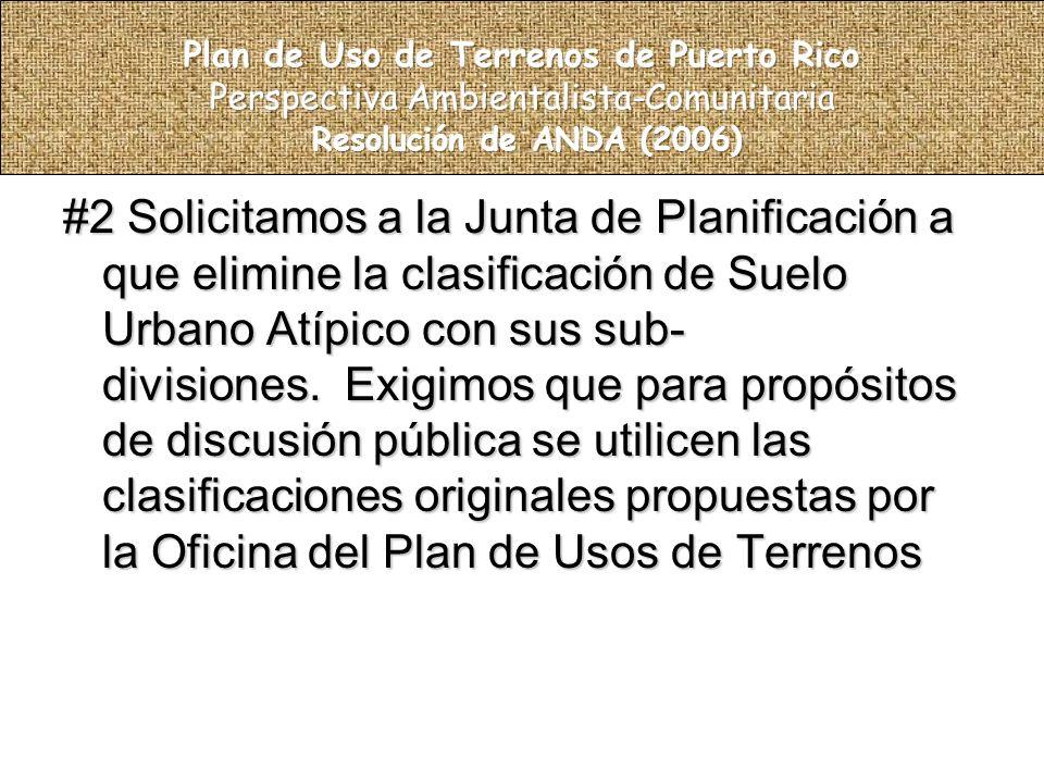 #2 Solicitamos a la Junta de Planificación a que elimine la clasificación de Suelo Urbano Atípico con sus sub- divisiones.