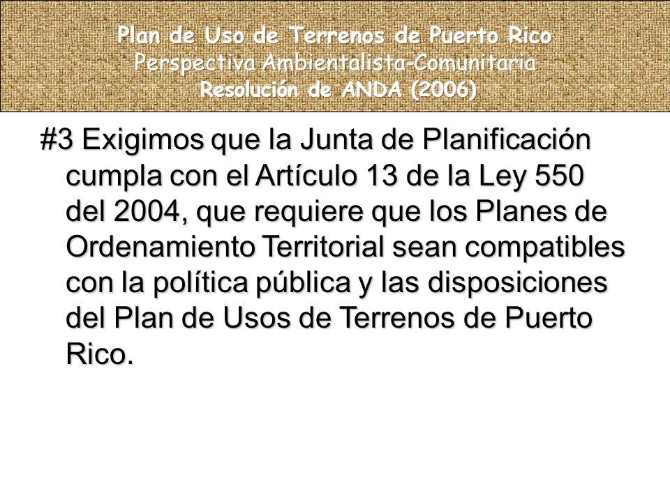 #3 Exigimos que la Junta de Planificación cumpla con el Artículo 13 de la Ley 550 del 2004, que requiere que los Planes de Ordenamiento Territorial sean compatibles con la política pública y las disposiciones del Plan de Usos de Terrenos de Puerto Rico.