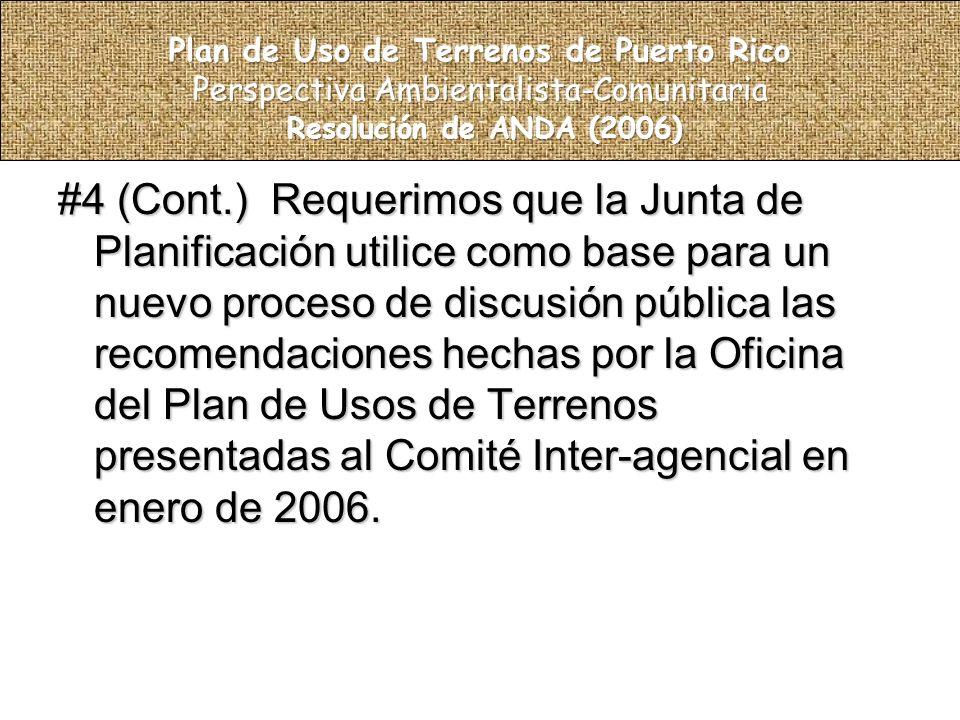 #4 (Cont.) Requerimos que la Junta de Planificación utilice como base para un nuevo proceso de discusión pública las recomendaciones hechas por la Oficina del Plan de Usos de Terrenos presentadas al Comité Inter-agencial en enero de 2006.
