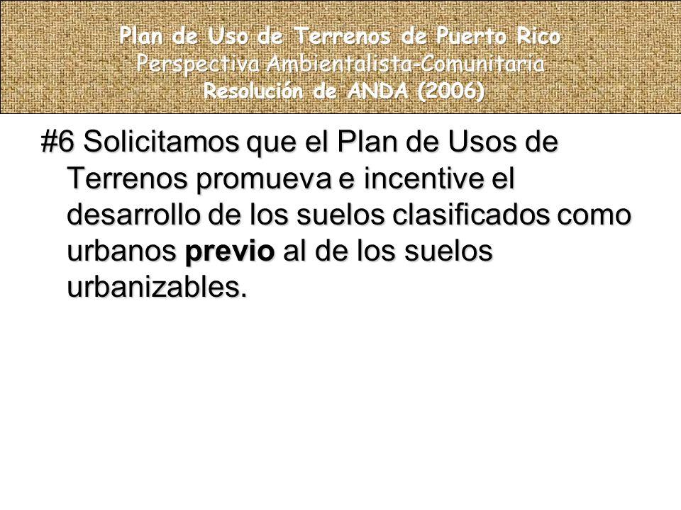 #6 Solicitamos que el Plan de Usos de Terrenos promueva e incentive el desarrollo de los suelos clasificados como urbanos previo al de los suelos urbanizables.