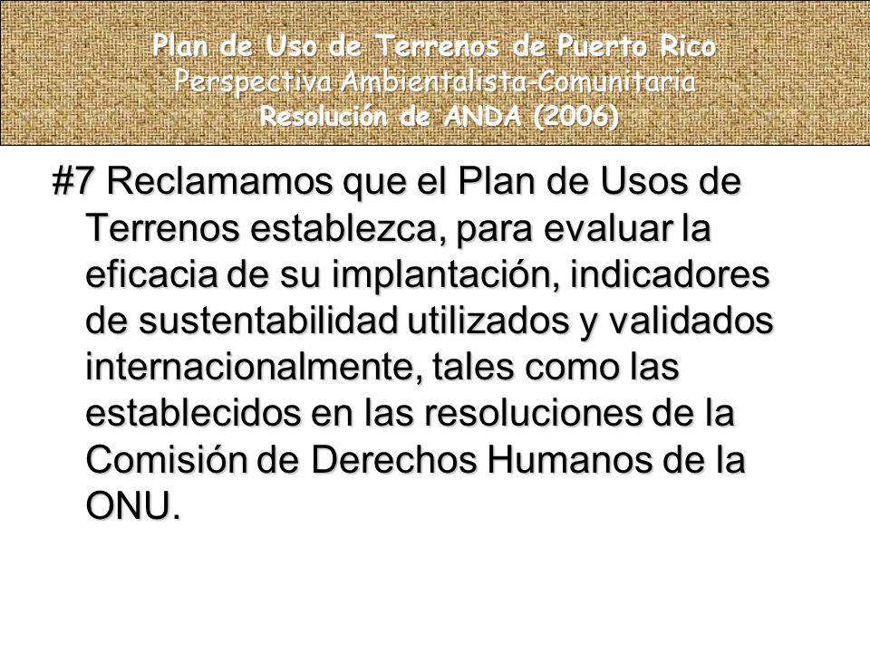 #7 Reclamamos que el Plan de Usos de Terrenos establezca, para evaluar la eficacia de su implantación, indicadores de sustentabilidad utilizados y validados internacionalmente, tales como las establecidos en las resoluciones de la Comisión de Derechos Humanos de la ONU.