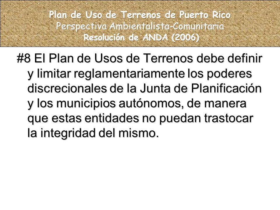 #8 El Plan de Usos de Terrenos debe definir y limitar reglamentariamente los poderes discrecionales de la Junta de Planificación y los municipios autónomos, de manera que estas entidades no puedan trastocar la integridad del mismo.