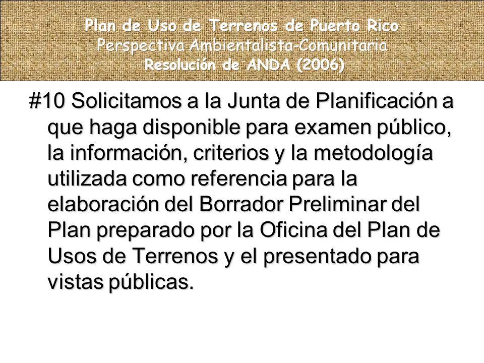#10 Solicitamos a la Junta de Planificación a que haga disponible para examen público, la información, criterios y la metodología utilizada como referencia para la elaboración del Borrador Preliminar del Plan preparado por la Oficina del Plan de Usos de Terrenos y el presentado para vistas públicas.