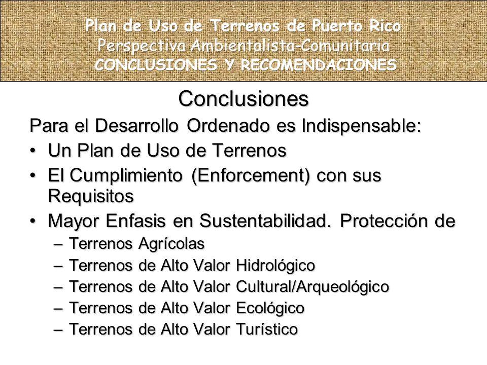 Conclusiones Para el Desarrollo Ordenado es Indispensable: Un Plan de Uso de TerrenosUn Plan de Uso de Terrenos El Cumplimiento (Enforcement) con sus RequisitosEl Cumplimiento (Enforcement) con sus Requisitos Mayor Enfasis en Sustentabilidad.