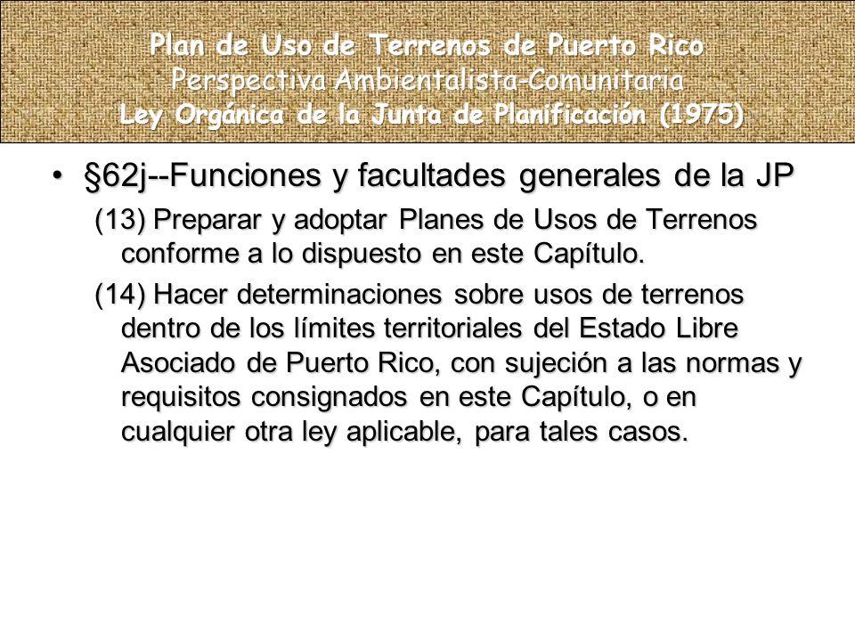 §62j--Funciones y facultades generales de la JP§62j--Funciones y facultades generales de la JP (13) Preparar y adoptar Planes de Usos de Terrenos conforme a lo dispuesto en este Capítulo.