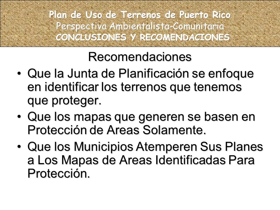 Recomendaciones Que la Junta de Planificación se enfoque en identificar los terrenos que tenemos que proteger.Que la Junta de Planificación se enfoque en identificar los terrenos que tenemos que proteger.