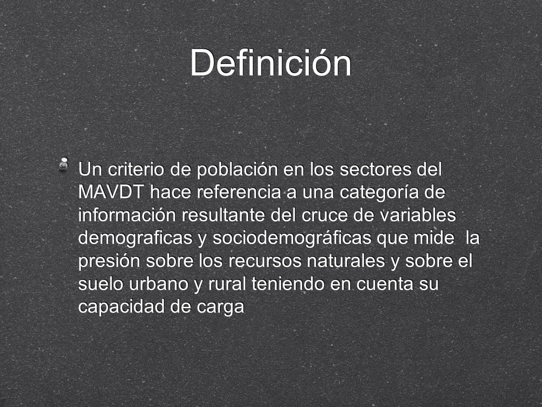 Definición Un criterio de población en los sectores del MAVDT hace referencia a una categoría de información resultante del cruce de variables demogra
