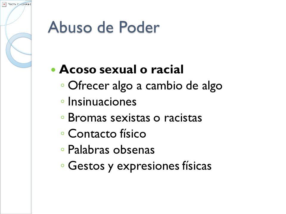 Abuso de Poder Acoso sexual o racial Ofrecer algo a cambio de algo Insinuaciones Bromas sexistas o racistas Contacto físico Palabras obsenas Gestos y